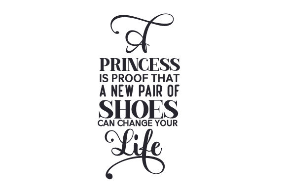A Princess is Proof That a New Pair of Shoes Can Change Your Life Kids Craft Cut File By Creative Fabrica Crafts
