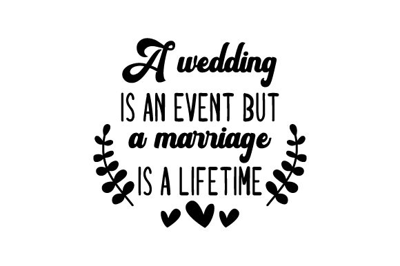 Download Free A Wedding Is An Event But A Marriage Is A Lifetime Svg Cut File for Cricut Explore, Silhouette and other cutting machines.