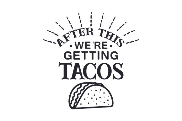 Download Free After This We Re Getting Tacos Svg Cut File By Creative Fabrica for Cricut Explore, Silhouette and other cutting machines.
