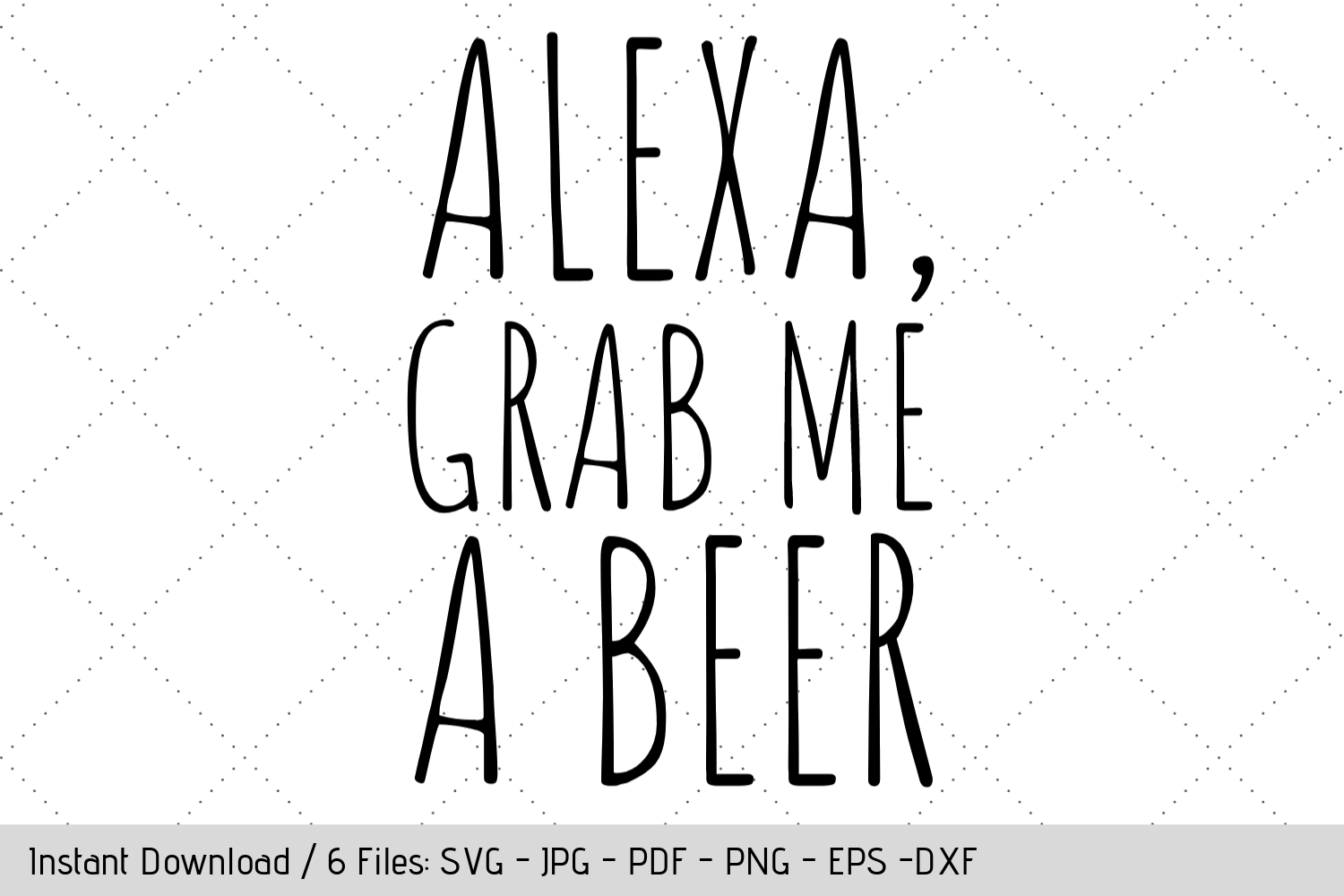 Download Free Alexa Grab Me A Beer Svg Graphic By Werk It Girl Supply for Cricut Explore, Silhouette and other cutting machines.