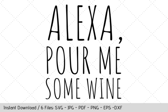 Download Free Alexa Pour Me Some Wine Svg Graphic By Werk It Girl Supply for Cricut Explore, Silhouette and other cutting machines.