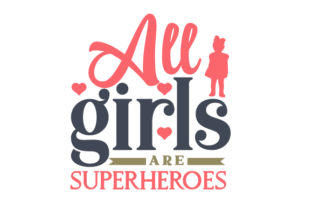 All Girls Are Superheroes Kids Craft Cut File By Creative Fabrica Crafts