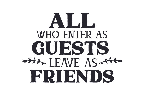 All Who Enter As Guest Leave As Friends Friendship Craft Cut File By Creative Fabrica Crafts