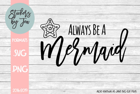 Download Free Always Be A Mermaid Svg Graphic By Stickers By Jennifer for Cricut Explore, Silhouette and other cutting machines.