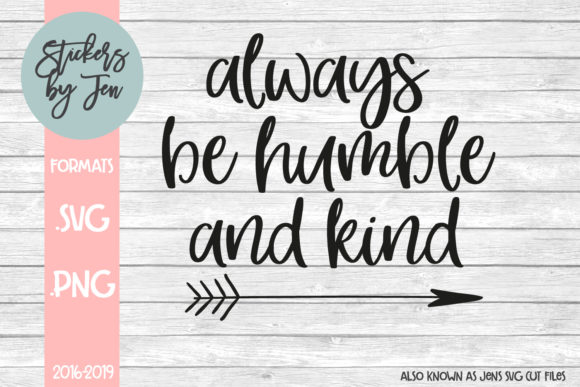 Download Free Always Be Humble And Kind Svg Graphic By Stickers By Jennifer for Cricut Explore, Silhouette and other cutting machines.