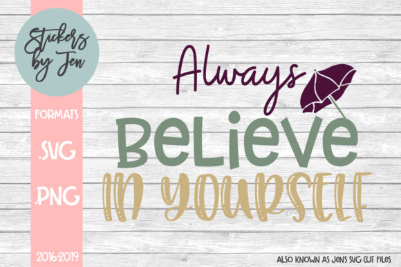Download Free Always Believe In Yourself Svg Graphic By Stickers By Jennifer for Cricut Explore, Silhouette and other cutting machines.