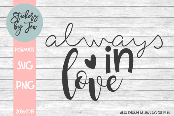 Download Free Always In Love Svg Graphic By Stickers By Jennifer Creative for Cricut Explore, Silhouette and other cutting machines.