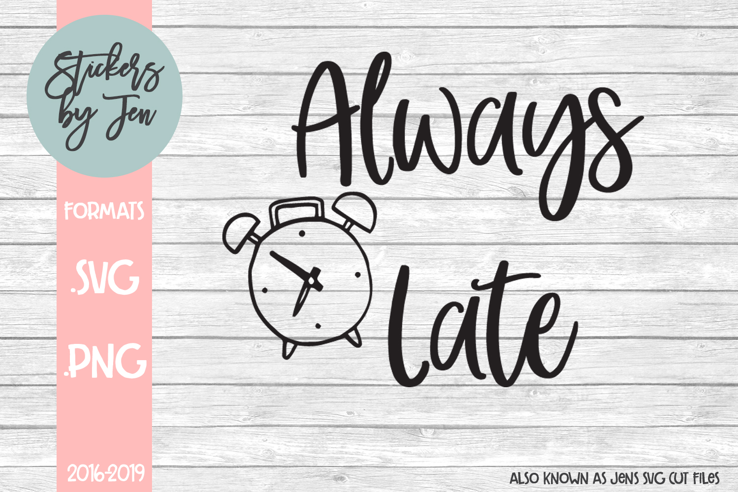Download Free Always Late Svg Graphic By Stickers By Jennifer Creative Fabrica for Cricut Explore, Silhouette and other cutting machines.
