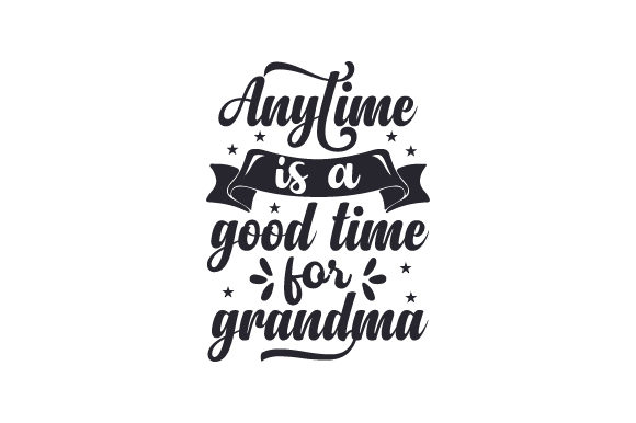 Download Free Anytime Is A Good Time For Grandma Svg Cut File By Creative for Cricut Explore, Silhouette and other cutting machines.