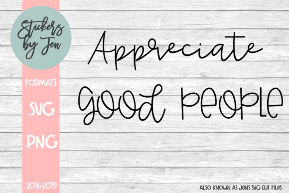 Appreciate Good People Svg Graphic By Stickers By Jennifer