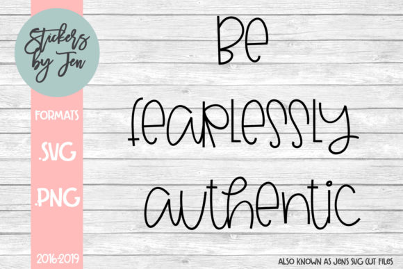 Download Free Be Fearlessly Authentic Svg Graphic By Stickers By Jennifer for Cricut Explore, Silhouette and other cutting machines.