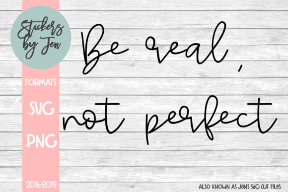 Download Free Be Real Not Perfect Svg Graphic By Stickers By Jennifer for Cricut Explore, Silhouette and other cutting machines.