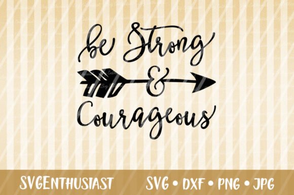 Download Free Be Strong And Courageous Svg Cut File Graphic By Svgenthusiast for Cricut Explore, Silhouette and other cutting machines.