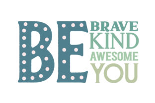 Be Brave, Be Kind, Be Awesome, Be You Kids Craft Cut File By Creative Fabrica Crafts