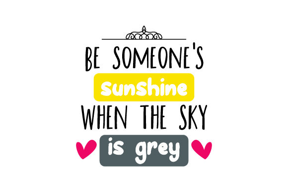 Download Free Be Someone S Sunshine When The Sky Is Grey Svg Cut File By for Cricut Explore, Silhouette and other cutting machines.