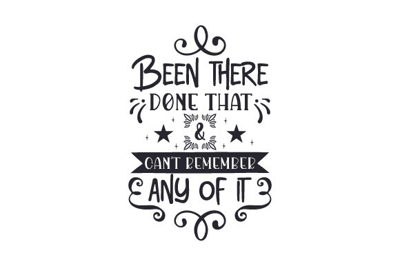 Download Free Been There Done That Can T Remember Any Of It Svg Cut File By for Cricut Explore, Silhouette and other cutting machines.
