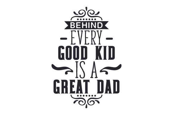 Download Free Behind Every Good Kid Is A Great Dad Svg Cut File By Creative for Cricut Explore, Silhouette and other cutting machines.