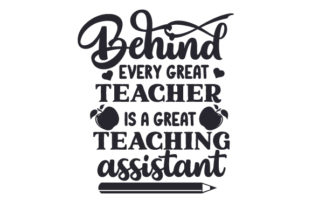 Behind Every Great Teacher is a Great Teaching Assistant School & Teachers Craft Cut File By Creative Fabrica Crafts