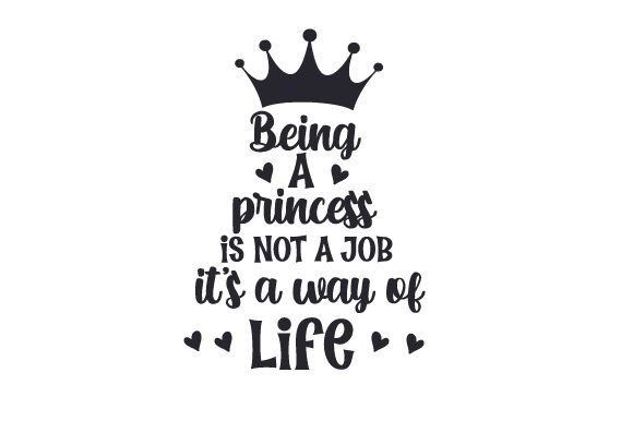 Being a Princess is Not a Job, It's a Way of Life Kids Craft Cut File By Creative Fabrica Crafts
