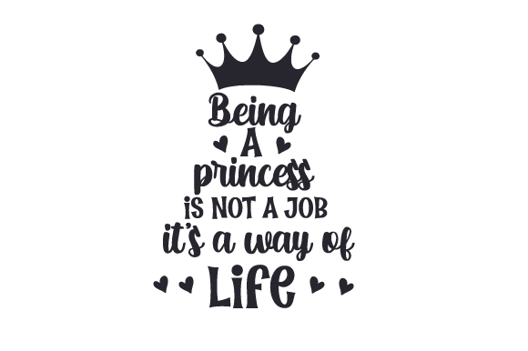 Download Free Being A Princess Is Not A Job It S A Way Of Life Svg Cut File for Cricut Explore, Silhouette and other cutting machines.