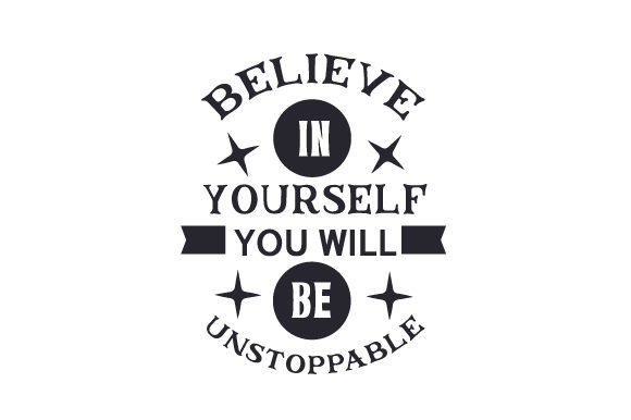 Believe in Yourself, You Will Be Unstoppable Kids Craft Cut File By Creative Fabrica Crafts
