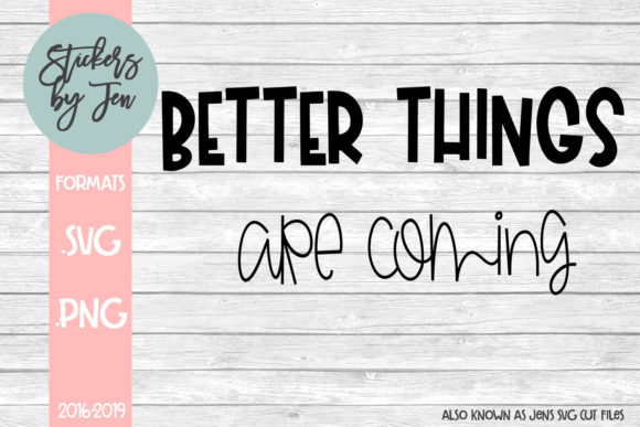Download Free Better Things Are Coming Svg Graphic By Stickers By Jennifer for Cricut Explore, Silhouette and other cutting machines.