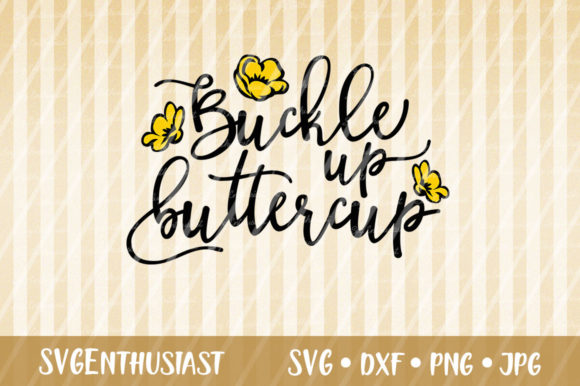 Download Free Buckle Up Buttercup Svg Cut File Graphic By Svgenthusiast for Cricut Explore, Silhouette and other cutting machines.