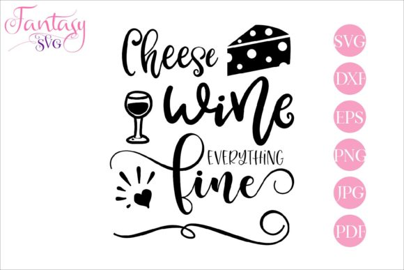 Print on Demand: Cheese Wine Everything Fine - Svg File Graphic Crafts By Fantasy SVG