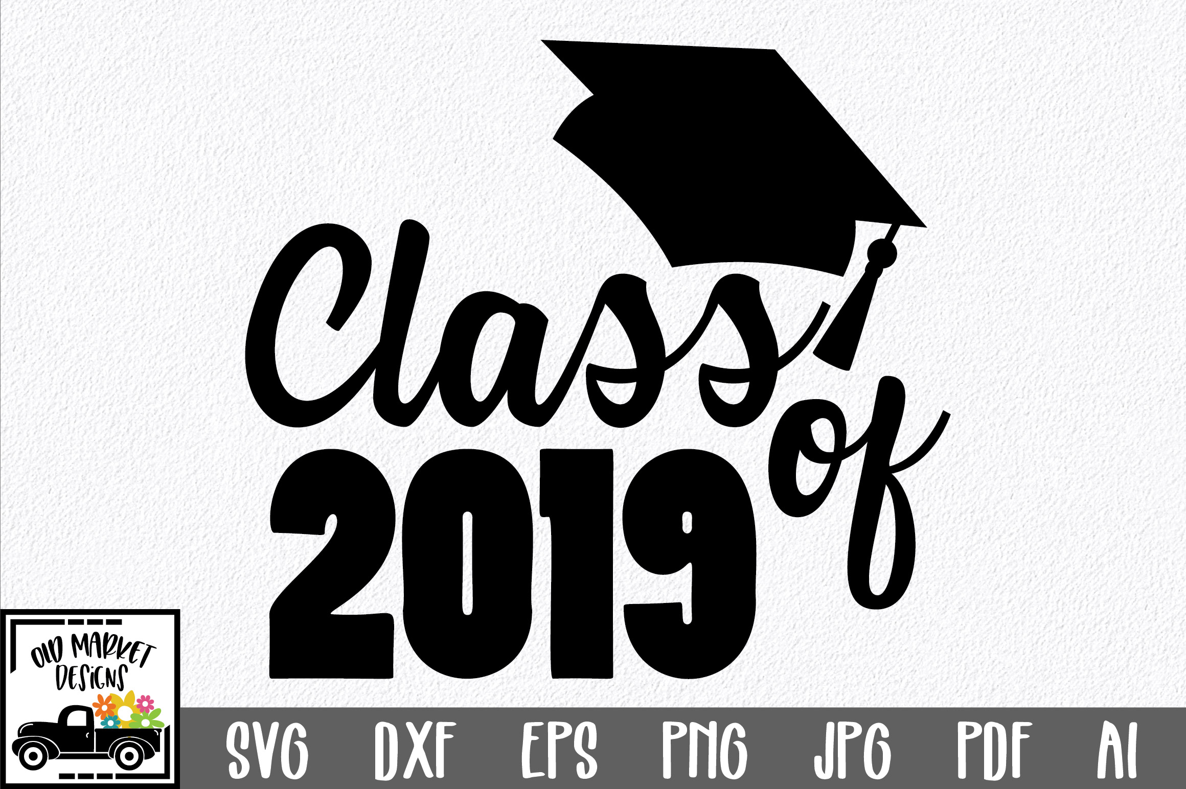 Class Of 2019 Svg Cut File Graphic By Oldmarketdesigns