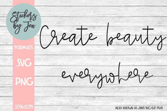 Download Free Create Beauty Everywhere Svg Graphic By Stickers By Jennifer SVG Cut Files