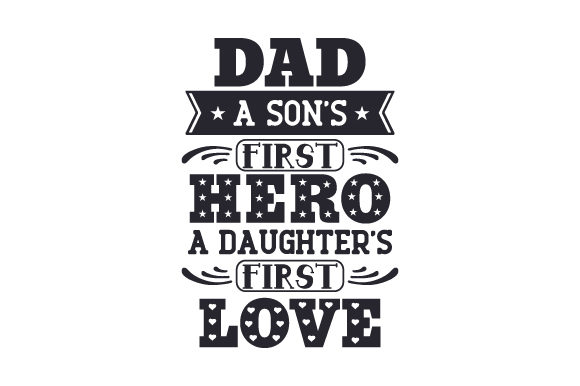 Download Free Dad A Son S First Hero A Daughter S First Love Svg Cut File By for Cricut Explore, Silhouette and other cutting machines.