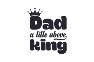 Dad, a Title Above King Craft Design By Creative Fabrica Crafts