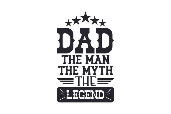 Download Free Dad The Man The Myth The Legend Svg Cut File By Creative for Cricut Explore, Silhouette and other cutting machines.