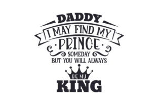 Daddy, I May Find My Prince Someday but You Will Always Be My King Craft Design By Creative Fabrica Crafts