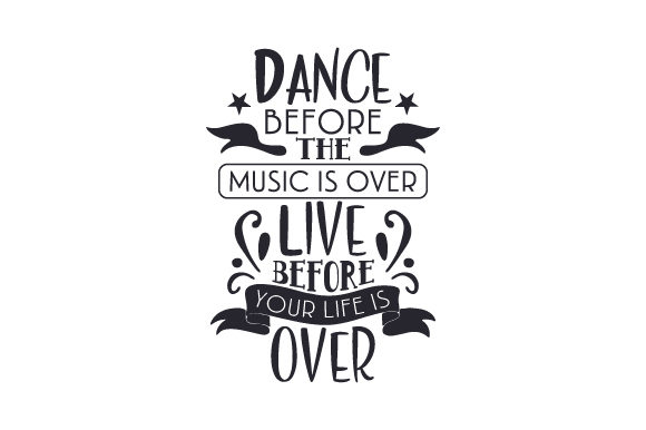 Download Free Dance Before The Music Is Over Live Before Your Life Is Over Svg for Cricut Explore, Silhouette and other cutting machines.