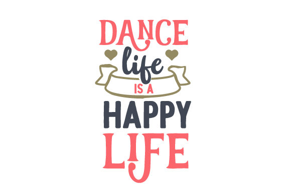 Dance Life is a Happy Life Kids Craft Cut File By Creative Fabrica Crafts