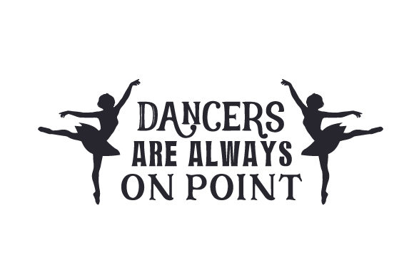 Dancers Are Always on Point Kids Craft Cut File By Creative Fabrica Crafts