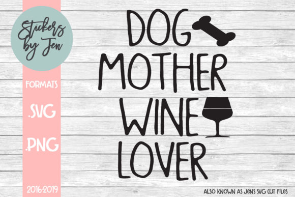 Download Free Dog Mother Wine Lover Svg Graphic By Stickers By Jennifer for Cricut Explore, Silhouette and other cutting machines.