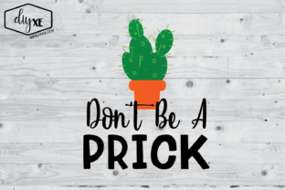 Download Free Don T Be A Prick Graphic By Sheryl Holst Creative Fabrica for Cricut Explore, Silhouette and other cutting machines.