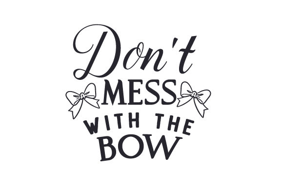Don't Mess with the Bow Kids Craft Cut File By Creative Fabrica Crafts - Image 1