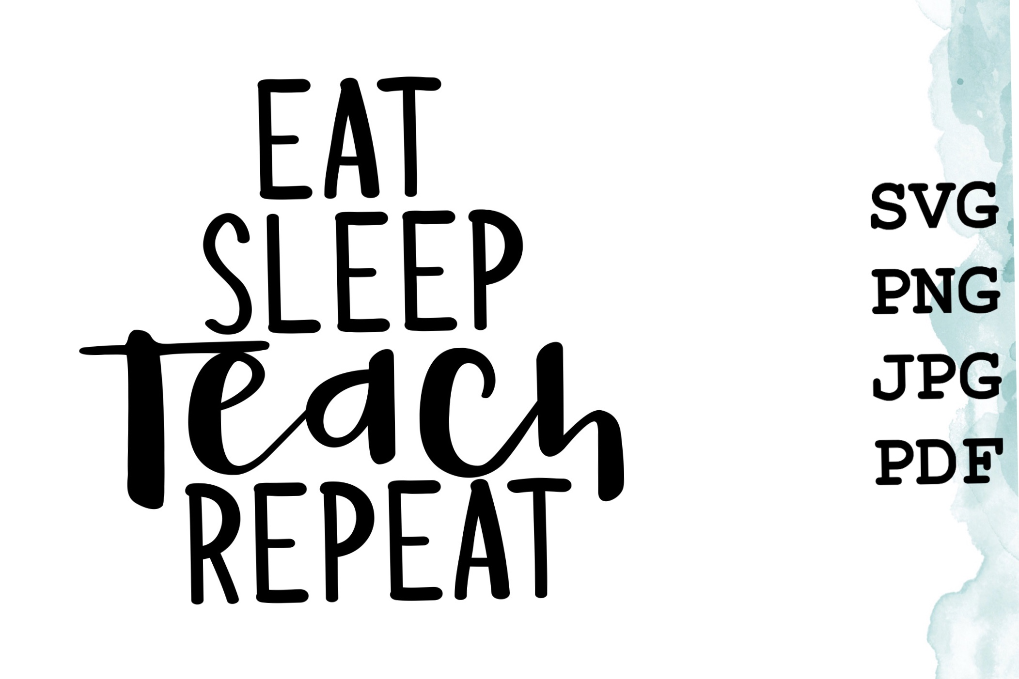Download Free Eat Sleep Teach Repeat Graphic By Talia Smith Creative Fabrica for Cricut Explore, Silhouette and other cutting machines.