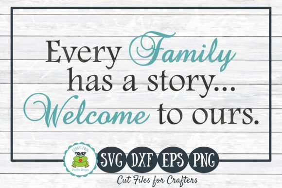 Every Family Has A Story Graphic By Funkyfrogcreativedesigns