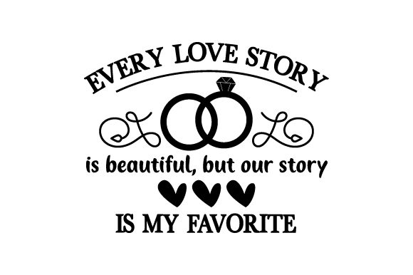 Download Free Every Love Story Is Beautiful But Our Story Is My Favorite Svg for Cricut Explore, Silhouette and other cutting machines.