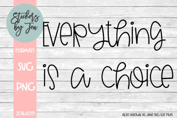 Download Free Everything Is A Choice Svg Graphic By Stickers By Jennifer for Cricut Explore, Silhouette and other cutting machines.