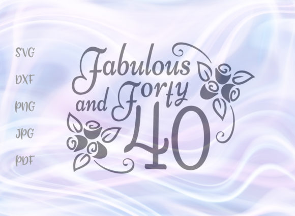 Download Free Fabulous And Forty Svg Graphic By Digitals By Hanna Creative for Cricut Explore, Silhouette and other cutting machines.