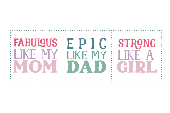 Download Free Fabulous Like My Mom Epic Like My Dad Strong Like A Girl Svg for Cricut Explore, Silhouette and other cutting machines.