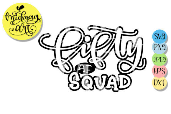 Download Free Fifty Af Squad Svg 50th Birthday Svg Graphic By Midmagart for Cricut Explore, Silhouette and other cutting machines.