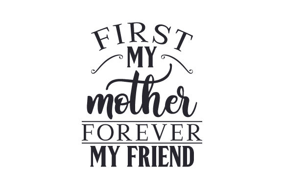 First My Mother, Forever My Friend Family Craft Cut File By Creative Fabrica Crafts