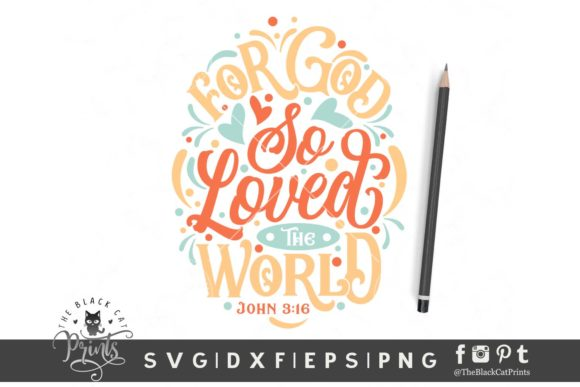 Download Free For God So Loved The World Graphic By Theblackcatprints for Cricut Explore, Silhouette and other cutting machines.