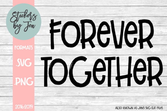 Download Free Forever Together Svg Graphic By Stickers By Jennifer Creative for Cricut Explore, Silhouette and other cutting machines.